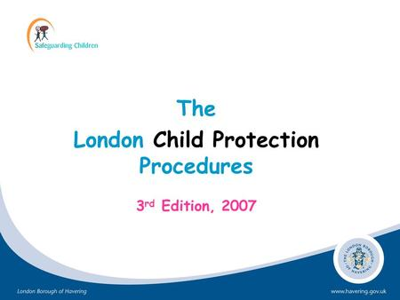 The London Child Protection Procedures 3 rd Edition, 2007.