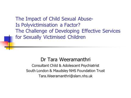 The Impact of Child Sexual Abuse- Is Polyvictimisation a Factor? The Challenge of Developing Effective Services for Sexually Victimised Children Dr Tara.