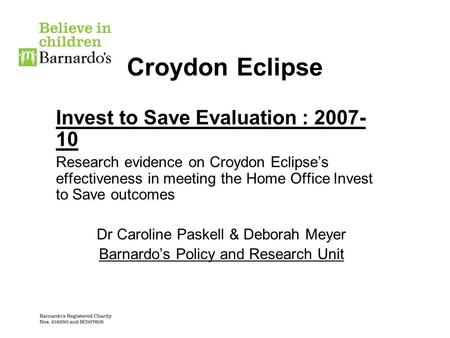 Croydon Eclipse Invest to Save Evaluation : 2007- 10 Research evidence on Croydon Eclipses effectiveness in meeting the Home Office Invest to Save outcomes.