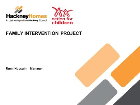 FAMILY INTERVENTION PROJECT Rumi Hussain – Manager.