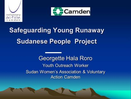 Safeguarding Young Runaway Sudanese People Project Georgette Hala Roro Youth Outreach Worker Sudan Womens Association & Voluntary Action Camden.