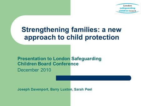 Strengthening families: a new approach to child protection
