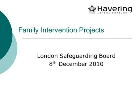 Family Intervention Projects London Safeguarding Board 8 th December 2010.