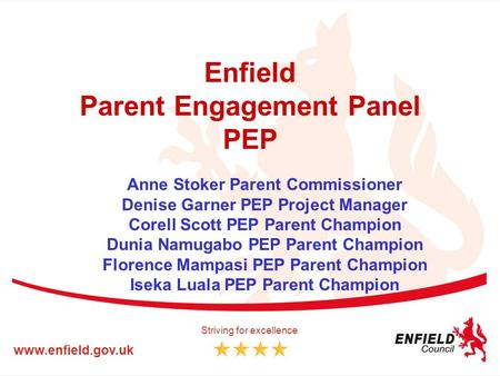 Enfield Parent Engagement Panel PEP Anne Stoker Parent Commissioner Denise Garner PEP Project Manager Corell Scott PEP Parent Champion Dunia Namugabo PEP.