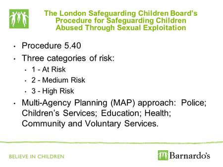 The London Safeguarding Children Boards Procedure for Safeguarding Children Abused Through Sexual Exploitation Procedure 5.40 Three categories of risk: