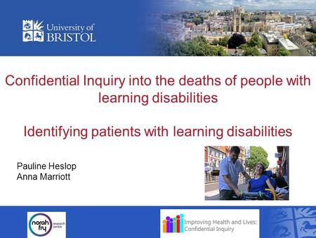 Confidential Inquiry into the deaths of people with learning disabilities Identifying patients with learning disabilities Pauline Heslop Anna Marriott.