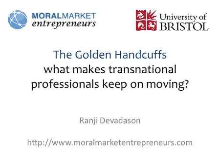 The Golden Handcuffs what makes transnational professionals keep on moving? Ranji Devadason