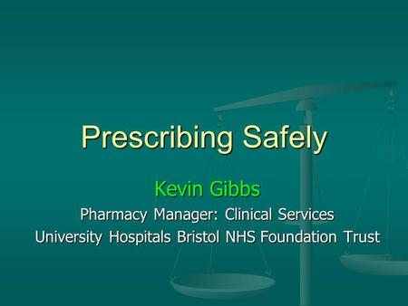 Prescribing Safely Kevin Gibbs Pharmacy Manager: Clinical Services University Hospitals Bristol NHS Foundation Trust.