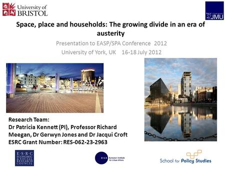 Space, place and households: The growing divide in an era of austerity Presentation to EASP/SPA Conference 2012 University of York, UK 16-18 July 2012.