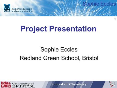Sophie Eccles 1 Project Presentation Sophie Eccles Redland Green School, Bristol 1.