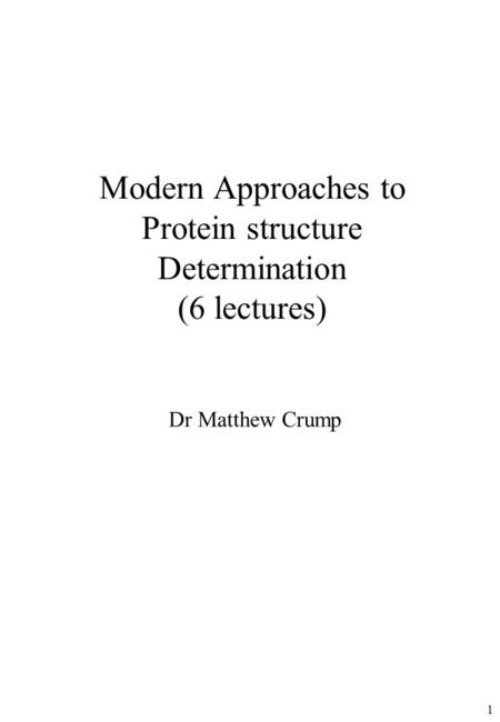 Modern Approaches to Protein structure Determination (6 lectures)