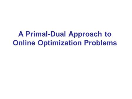 A Primal-Dual Approach to Online Optimization Problems.