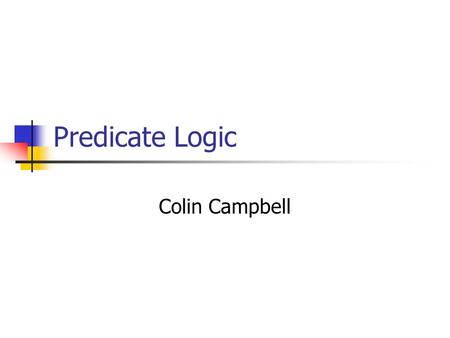 Predicate Logic Colin Campbell. A Formal Language Predicate Logic provides a way to formalize natural language so that ambiguity is removed. Mathematical.