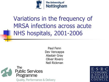 Variations in the frequency of MRSA infections across acute NHS hospitals, 2001-2006 Paul Fenn Dev Vencappa Alastair Gray Oliver Rivero Neil Rickman.