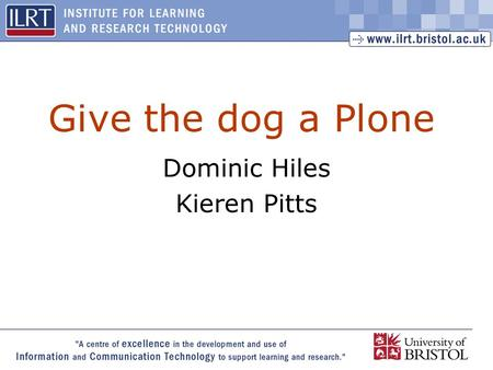 1 Give the dog a Plone Dominic Hiles Kieren Pitts.