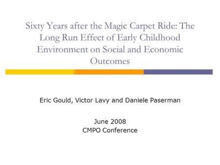 Sixty Years after the Magic Carpet Ride: The Long Run Effect of Early Childhood Environment on Social and Economic Outcomes Eric Gould, Victor Lavy and.