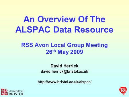 An Overview Of The ALSPAC Data Resource RSS Avon Local Group Meeting 26 th May 2009 David Herrick