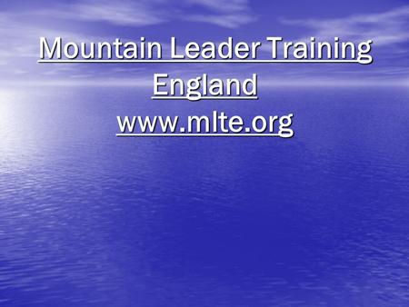 Mountain Leader Training England www.mlte.org. So you want to become a Mountain Leader??? Registration Registration Training Courses Training Courses.