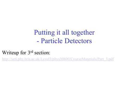 Putting it all together - Particle Detectors Writeup for 3 rd section: