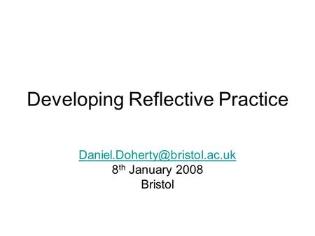 Developing Reflective Practice 8 th January 2008 Bristol.