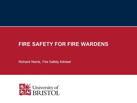 FIRE SAFETY FOR FIRE WARDENS Richard Norris, Fire Safety Adviser.