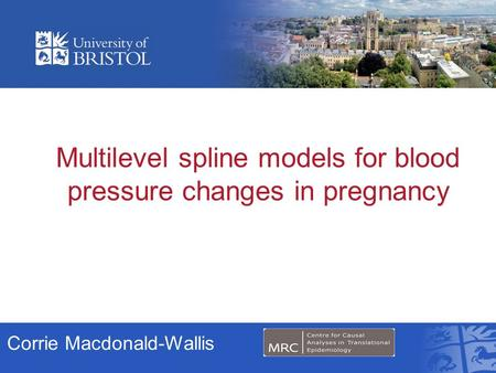 Multilevel spline models for blood pressure changes in pregnancy Corrie Macdonald-Wallis.