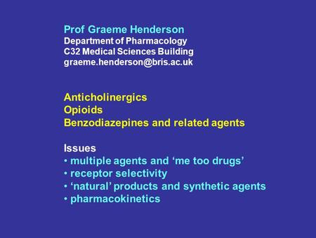 Prof Graeme Henderson Department of Pharmacology C32 Medical Sciences Building Anticholinergics Opioids Benzodiazepines and.