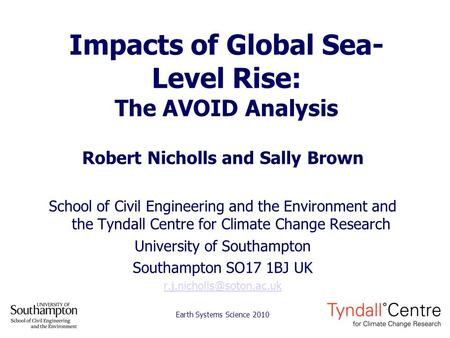 Impacts of Global Sea- Level Rise: The AVOID Analysis Robert Nicholls and Sally Brown School of Civil Engineering and the Environment and the Tyndall Centre.
