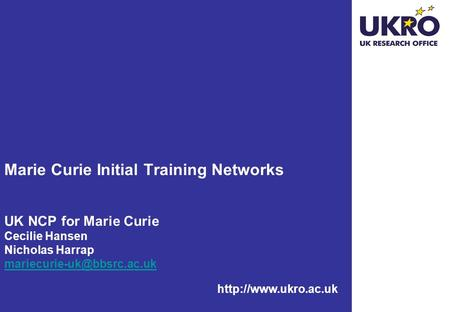 Marie Curie Initial Training Networks UK NCP for Marie Curie Cecilie Hansen Nicholas Harrap