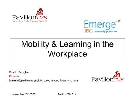 November 25 th 2008Pavilion TMS Ltd Mobility & Learning in the Workplace.