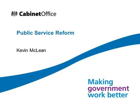 Public Service Reform Kevin McLean. 2 Public service reform Introduction 3 stages of public service reform Better outcomes Improved, but not yet world.