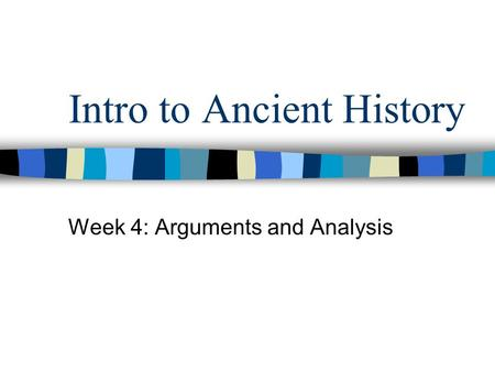 Intro to Ancient History Week 4: Arguments and Analysis.
