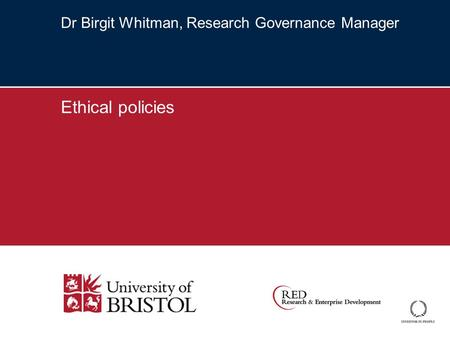 Dr Birgit Whitman, Research Governance Manager Ethical policies.