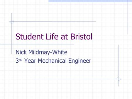 Student Life at Bristol Nick Mildmay-White 3 rd Year Mechanical Engineer.