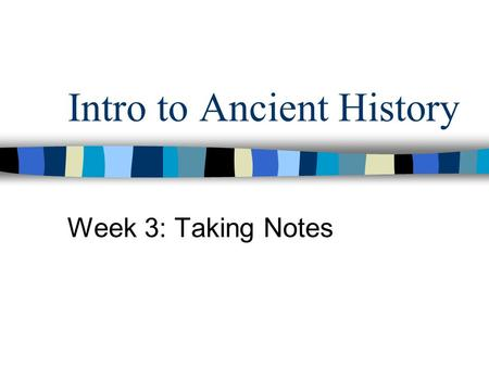 Intro to Ancient History Week 3: Taking Notes. What to note? It depends, but a basic rule of thumb is: anything you have good reason to think may be useful.