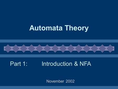Automata Theory November 2002 Introduction & NFAPart 1: