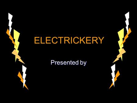 ELECTRICKERY Presented by. Have you ever stuck a balloon to the wall after rubbing it on your head? Have you ever stuck a balloon to the wall after rubbing.