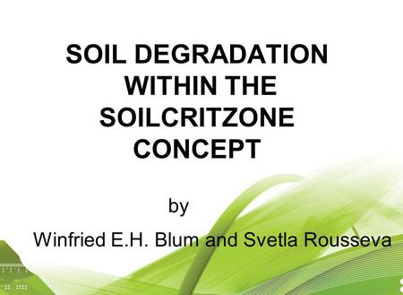SOIL DEGRADATION WITHIN THE SOILCRITZONE CONCEPT by Winfried E.H. Blum and Svetla Rousseva.
