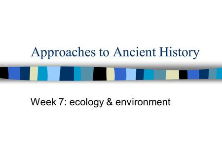 Approaches to Ancient History Week 7: ecology & environment.