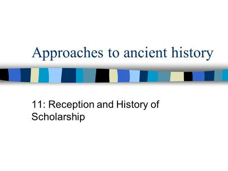 Approaches to ancient history 11: Reception and History of Scholarship.