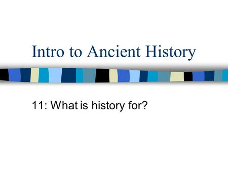 Intro to Ancient History 11: What is history for?.