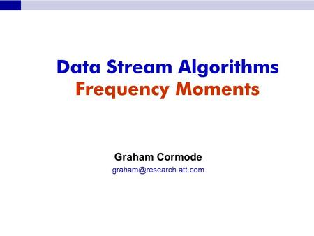 Data Stream Algorithms Frequency Moments Graham Cormode