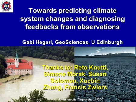 01-12-20001 Towards predicting climate system changes and diagnosing feedbacks from observations Gabi Hegerl, GeoSciences, U Edinburgh Thanks to: Reto.
