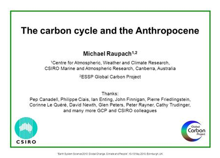 The carbon cycle and the Anthropocene Michael Raupach 1,2 1 Centre for Atmospheric, Weather and Climate Research, CSIRO Marine and Atmospheric Research,