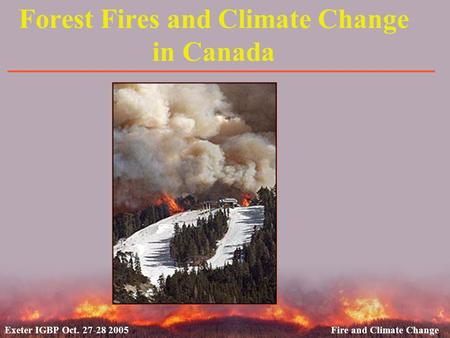 Exeter IGBP Oct. 27-28 2005Fire and Climate Change Forest Fires and Climate Change in Canada.