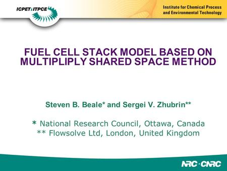 FUEL CELL STACK MODEL BASED ON MULTIPLIPLY SHARED SPACE METHOD Steven B. Beale* and Sergei V. Zhubrin** * National Research Council, Ottawa, Canada **