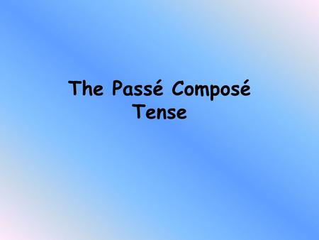 The Passé Composé Tense Look at the following 3 sentences. Ali played football yesterday They have visited Paris 3 times We did tidy the bedroom What.
