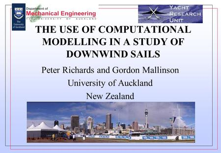 THE USE OF COMPUTATIONAL MODELLING IN A STUDY OF DOWNWIND SAILS Peter Richards and Gordon Mallinson University of Auckland New Zealand.