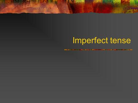 Imperfect tense. Uses of the imperfect: Saying what you used to do Describing things in the past Saying what you were doing.