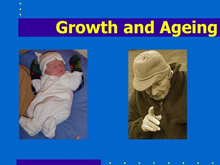 Growth and Ageing. Growth Growth occurs during gestation, childhood and adolescence.Growth occurs during gestation, childhood and adolescence. Growth.